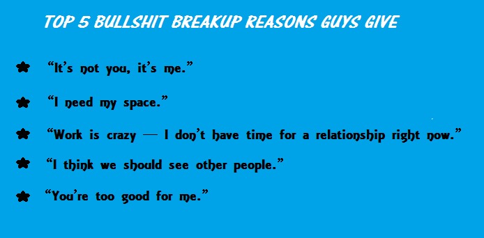 BULLSHIT BREAKUP REASONS GUYS GIVE